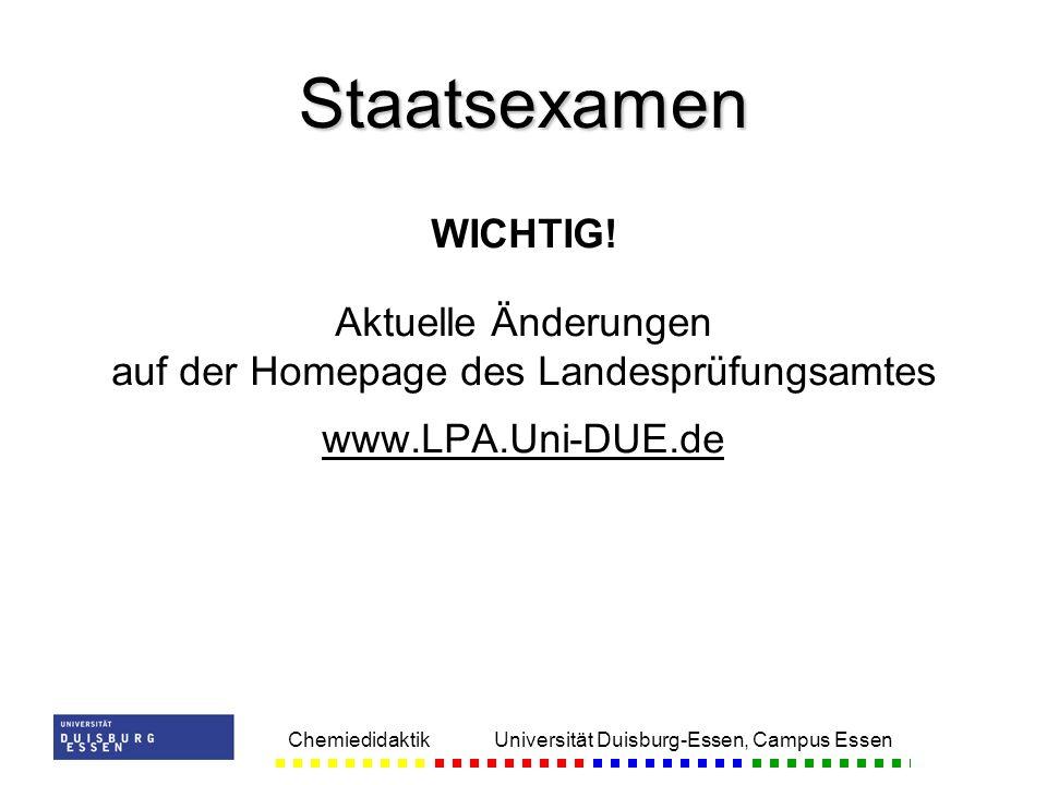 Chemiedidaktik Universität Duisburg-Essen, Campus Essen WICHTIG! Aktuelle Änderungen auf der Homepage des Landesprüfungsamtes www.LPA.Uni-DUE.de Staat