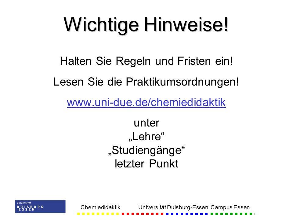 Chemiedidaktik Universität Duisburg-Essen, Campus Essen Halten Sie Regeln und Fristen ein! Lesen Sie die Praktikumsordnungen! www.uni-due.de/chemiedid
