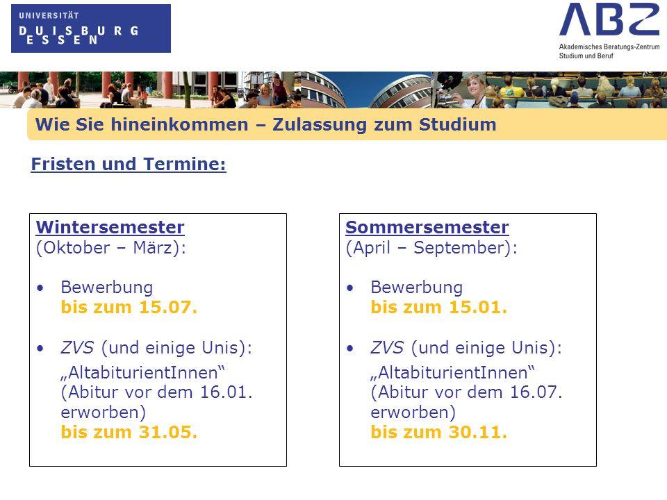 Wie Sie hineinkommen – Zulassung zum Studium Wintersemester (Oktober – März): Bewerbung bis zum 15.07. ZVS (und einige Unis): AltabiturientInnen (Abit