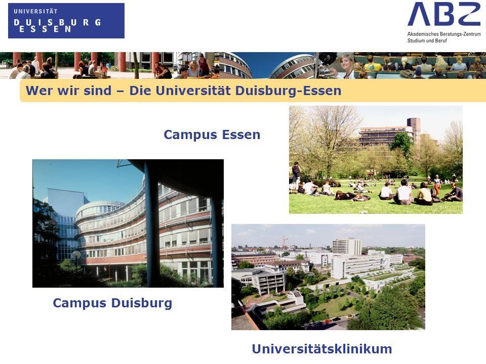 Wer wir sind – Die Universität Duisburg-Essen Campus Duisburg Campus Essen Universitätsklinikum