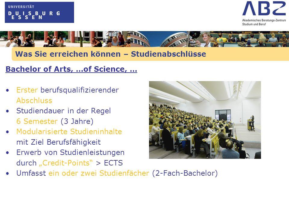 Was Sie erreichen können – Studienabschlüsse Bachelor of Arts, …of Science, … Erster berufsqualifizierender Abschluss Studiendauer in der Regel 6 Seme