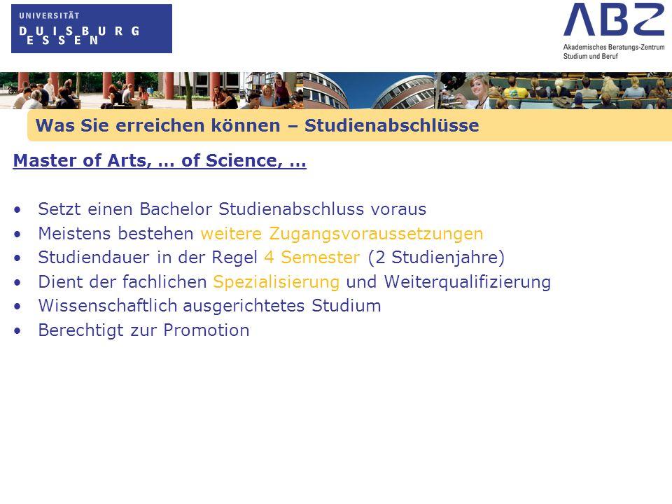 Was Sie erreichen können – Studienabschlüsse Master of Arts, … of Science, … Setzt einen Bachelor Studienabschluss voraus Meistens bestehen weitere Zu