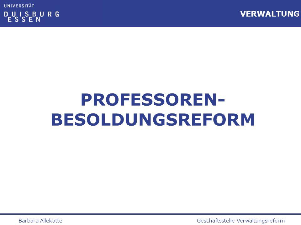 Geschäftsstelle VerwaltungsreformBarbara Allekotte VERWALTUNG AUSWIRKUNGEN (1) Haushaltstechnische Umsetzung in NRW : Umwandlung der Stellen C4 nach W3; C2 und C3 nach W2, d.h.