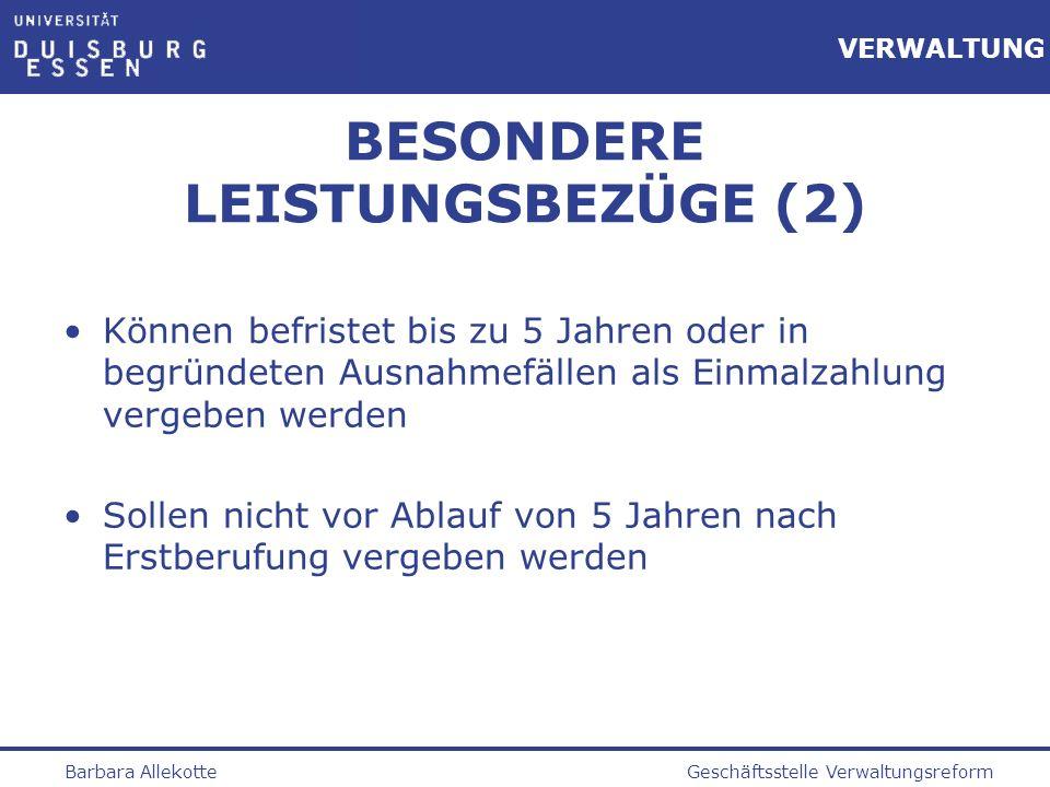 Geschäftsstelle VerwaltungsreformBarbara Allekotte VERWALTUNG BESONDERE LEISTUNGSBEZÜGE (2) Können befristet bis zu 5 Jahren oder in begründeten Ausna