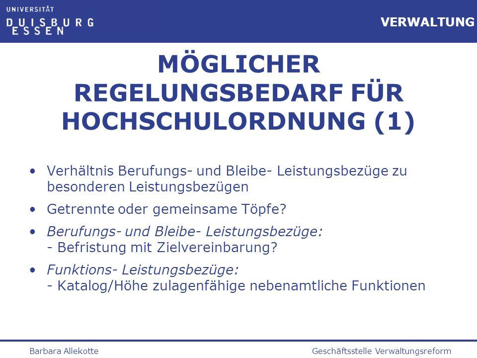 Geschäftsstelle VerwaltungsreformBarbara Allekotte VERWALTUNG MÖGLICHER REGELUNGSBEDARF FÜR HOCHSCHULORDNUNG (1) Verhältnis Berufungs- und Bleibe- Lei