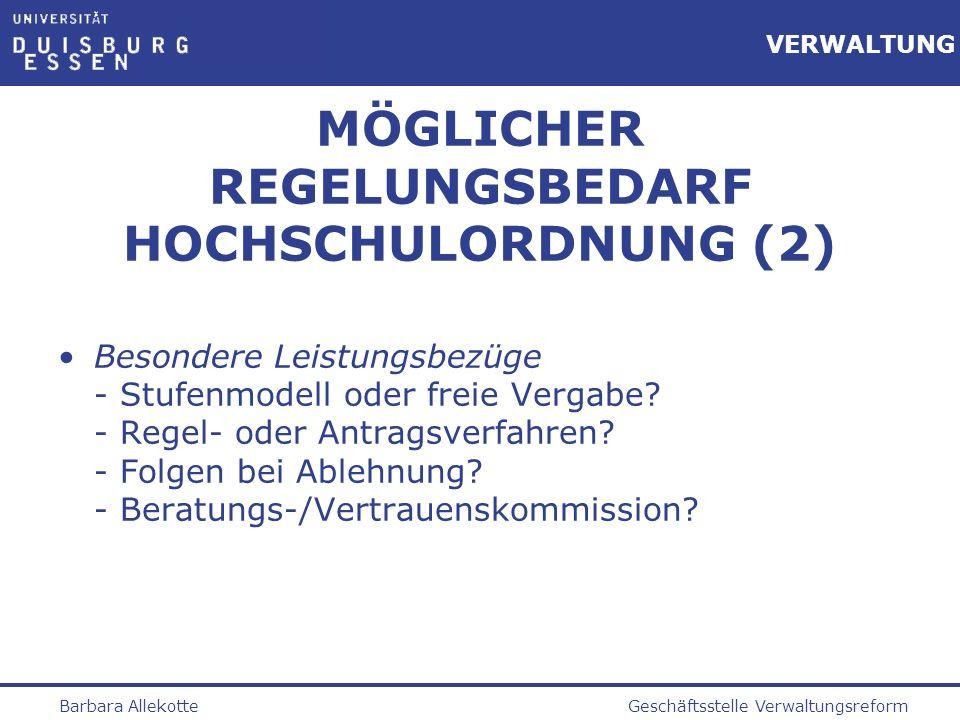 Geschäftsstelle VerwaltungsreformBarbara Allekotte VERWALTUNG MÖGLICHER REGELUNGSBEDARF HOCHSCHULORDNUNG (2) Besondere Leistungsbezüge - Stufenmodell