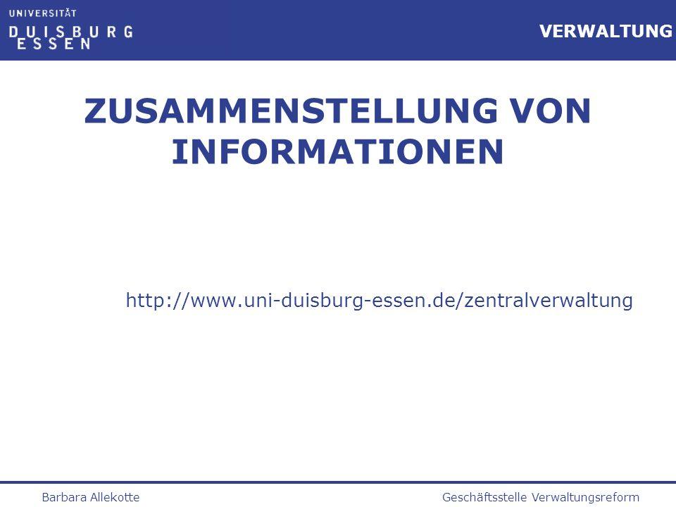 Geschäftsstelle VerwaltungsreformBarbara Allekotte VERWALTUNG ZUSAMMENSTELLUNG VON INFORMATIONEN http://www.uni-duisburg-essen.de/zentralverwaltung