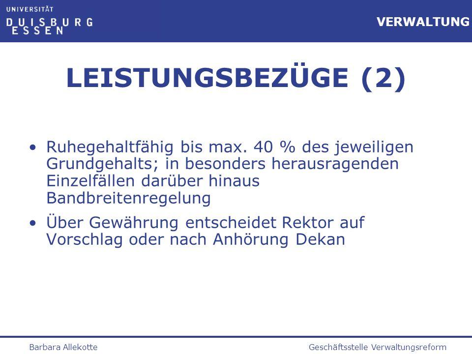 Geschäftsstelle VerwaltungsreformBarbara Allekotte VERWALTUNG LEISTUNGSBEZÜGE (2) Ruhegehaltfähig bis max. 40 % des jeweiligen Grundgehalts; in besond