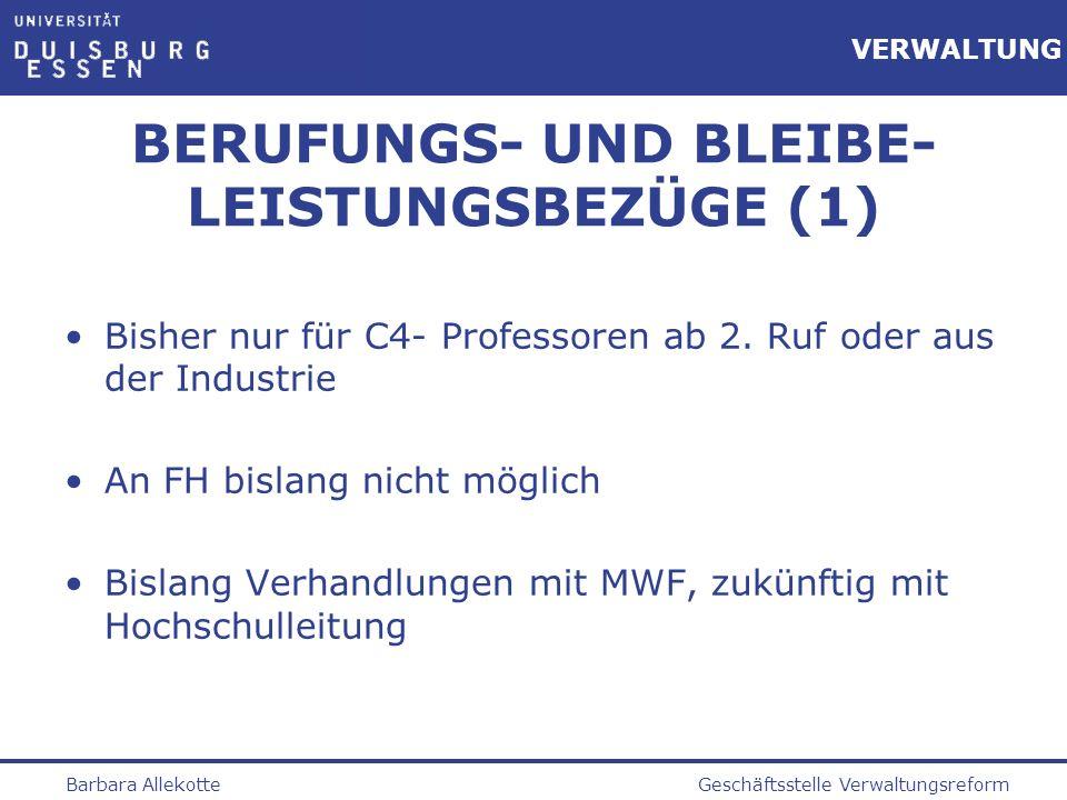 Geschäftsstelle VerwaltungsreformBarbara Allekotte VERWALTUNG BERUFUNGS- UND BLEIBE- LEISTUNGSBEZÜGE (1) Bisher nur für C4- Professoren ab 2. Ruf oder