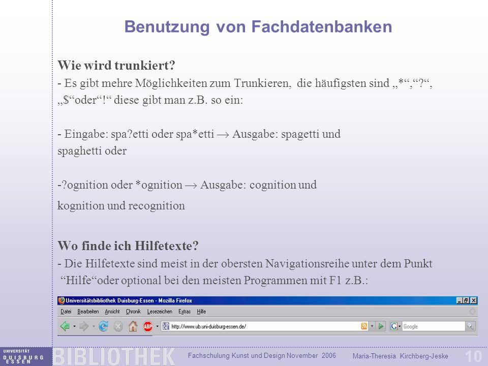 Fachschulung Kunst und Design November 2006 Maria-Theresia Kirchberg-Jeske 10 Benutzung von Fachdatenbanken Wie wird trunkiert? - Es gibt mehre Möglic