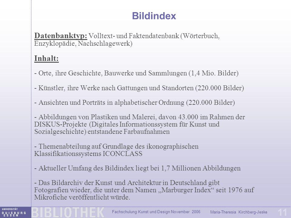 Fachschulung Kunst und Design November 2006 Maria-Theresia Kirchberg-Jeske 11 Bildindex Datenbanktyp: Volltext- und Faktendatenbank (Wörterbuch, Enzyk