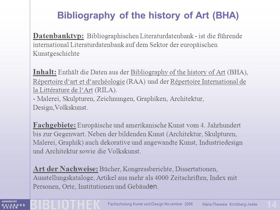 Fachschulung Kunst und Design November 2006 Maria-Theresia Kirchberg-Jeske 14 Bibliography of the history of Art (BHA) Datenbanktyp: Bibliographischen