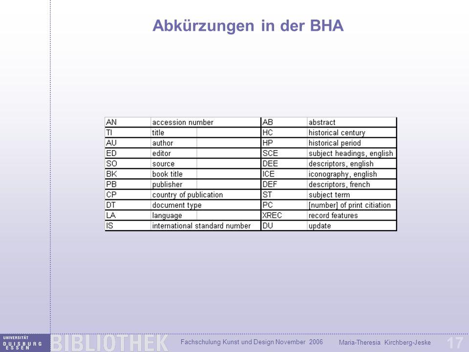 Fachschulung Kunst und Design November 2006 Maria-Theresia Kirchberg-Jeske 17 Abkürzungen in der BHA
