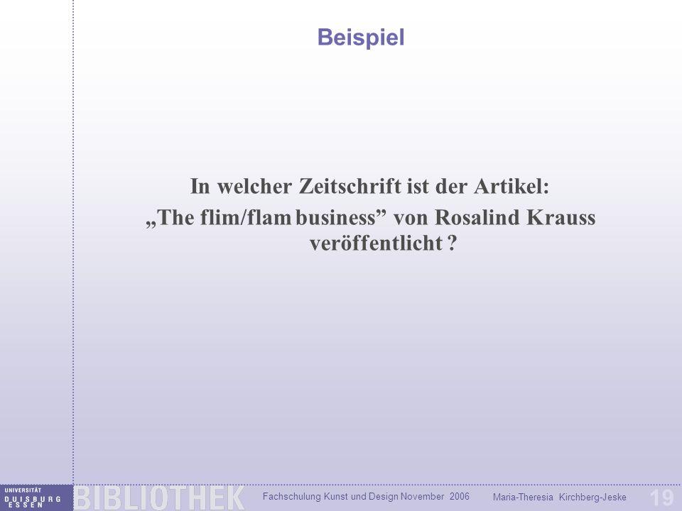 Fachschulung Kunst und Design November 2006 Maria-Theresia Kirchberg-Jeske 19 Beispiel In welcher Zeitschrift ist der Artikel: The flim/flam business