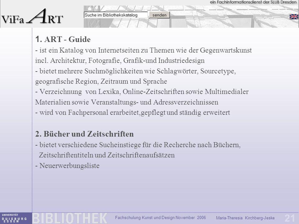 Fachschulung Kunst und Design November 2006 Maria-Theresia Kirchberg-Jeske 21 1. ART - Guide - ist ein Katalog von Internetseiten zu Themen wie der Ge