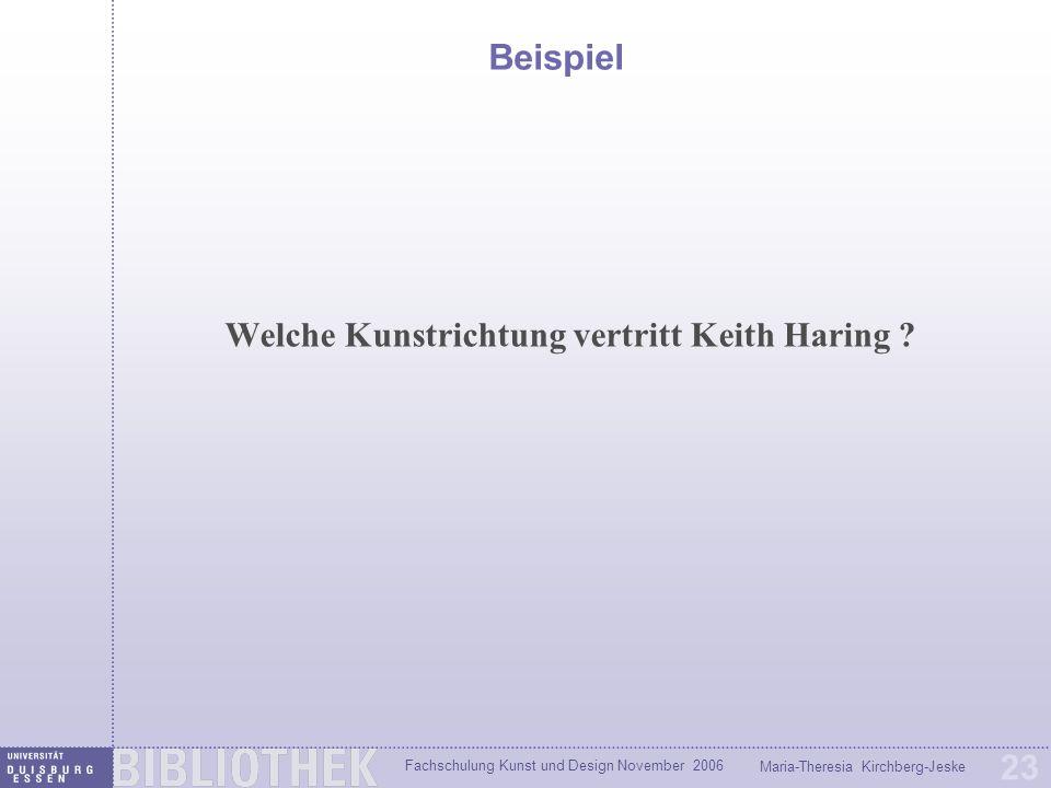 Fachschulung Kunst und Design November 2006 Maria-Theresia Kirchberg-Jeske 23 Beispiel Welche Kunstrichtung vertritt Keith Haring ?
