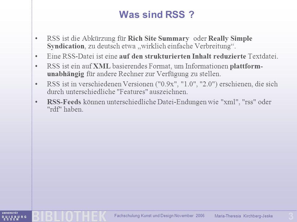 Fachschulung Kunst und Design November 2006 Maria-Theresia Kirchberg-Jeske 3 Was sind RSS ? RSS ist die Abkürzung für Rich Site Summary oder Really Si
