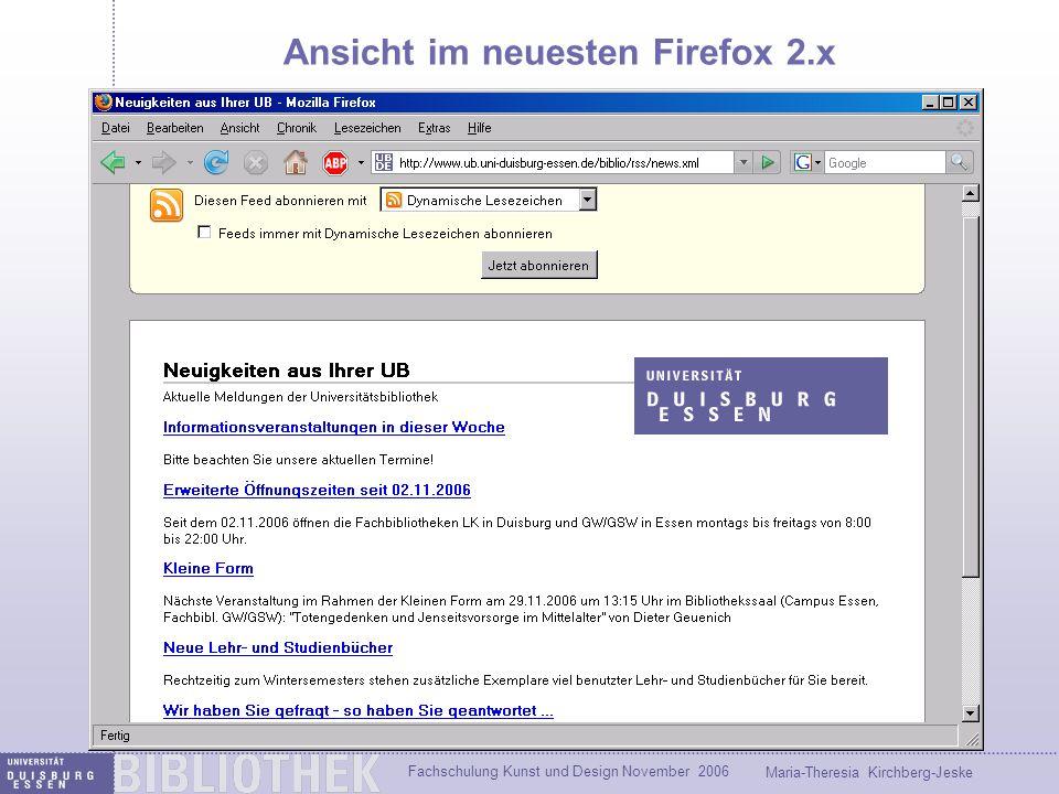 Fachschulung Kunst und Design November 2006 Maria-Theresia Kirchberg-Jeske Ansicht im neuesten Firefox 2.x In Firefox 2.0 und IE 7 wird der XML-Code vom Brower formatiert.