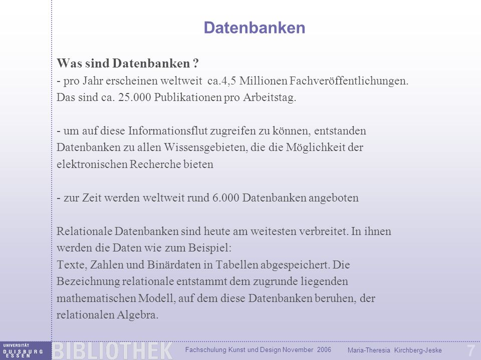 Fachschulung Kunst und Design November 2006 Maria-Theresia Kirchberg-Jeske 7 Datenbanken Was sind Datenbanken ? - pro Jahr erscheinen weltweit ca.4,5