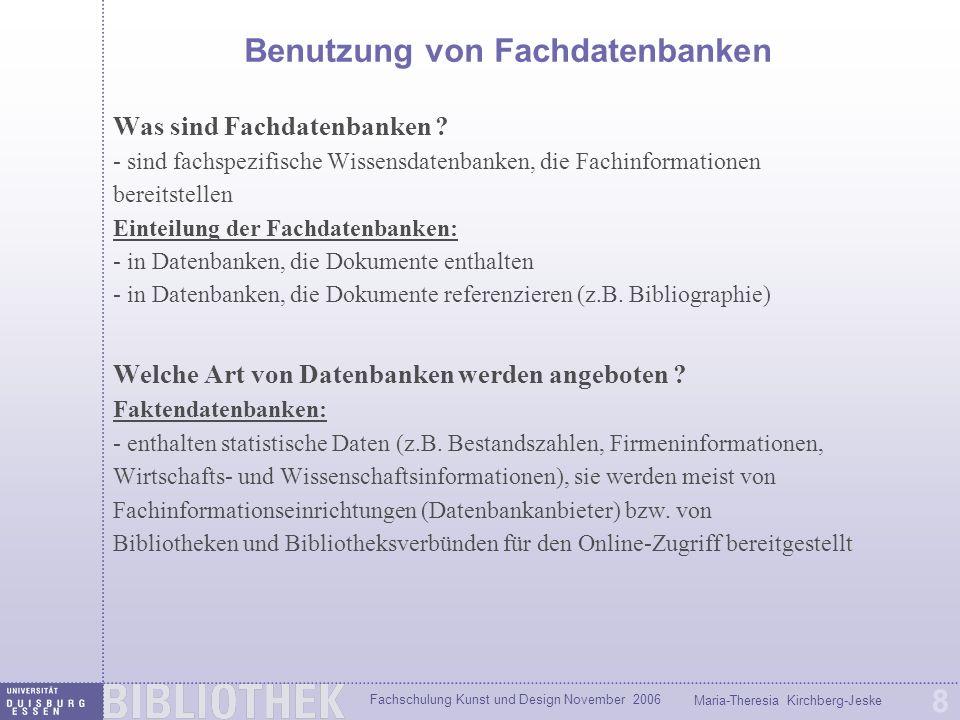 Fachschulung Kunst und Design November 2006 Maria-Theresia Kirchberg-Jeske 8 Benutzung von Fachdatenbanken Was sind Fachdatenbanken ? - sind fachspezi