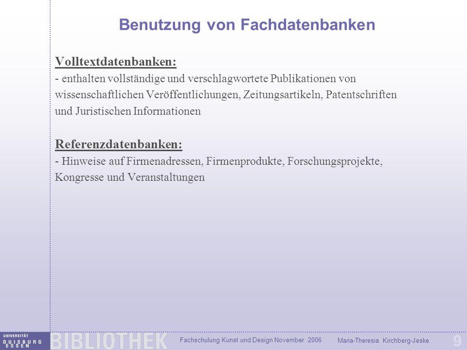 Fachschulung Kunst und Design November 2006 Maria-Theresia Kirchberg-Jeske 9 Benutzung von Fachdatenbanken Volltextdatenbanken: - enthalten vollständi