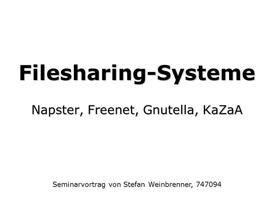 Filesharing-Systeme Napster, Freenet, Gnutella, KaZaA Seminarvortrag von Stefan Weinbrenner, 747094