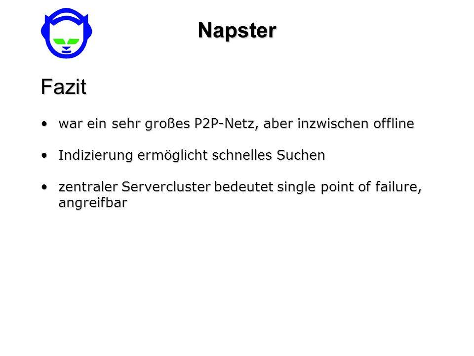 NapsterFazit war ein sehr großes P2P-Netz, aber inzwischen offlinewar ein sehr großes P2P-Netz, aber inzwischen offline Indizierung ermöglicht schnell