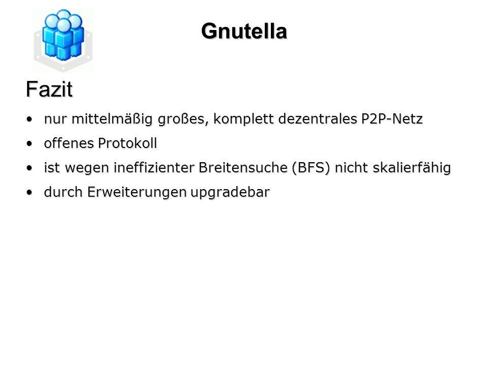GnutellaFazit nur mittelmäßig großes, komplett dezentrales P2P-Netznur mittelmäßig großes, komplett dezentrales P2P-Netz offenes Protokolloffenes Prot