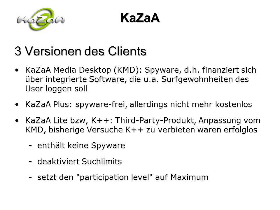 KaZaA 3 Versionen des Clients KaZaA Media Desktop (KMD): Spyware, d.h. finanziert sich über integrierte Software, die u.a. Surfgewohnheiten des User l