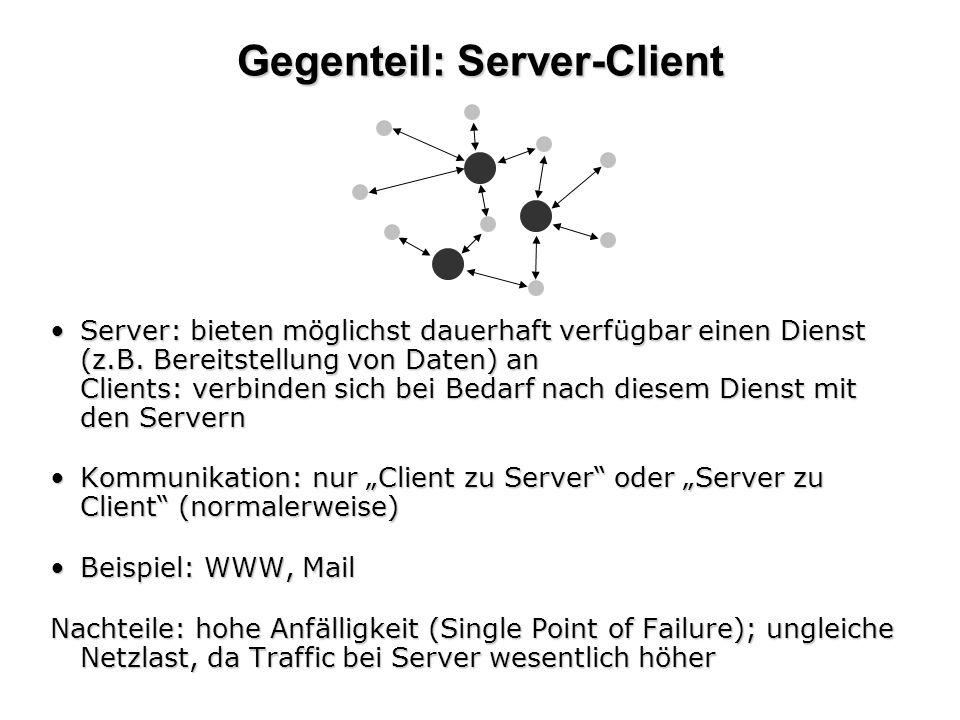 Gegenteil: Server-Client Server: bieten möglichst dauerhaft verfügbar einen Dienst (z.B. Bereitstellung von Daten) an Clients: verbinden sich bei Beda