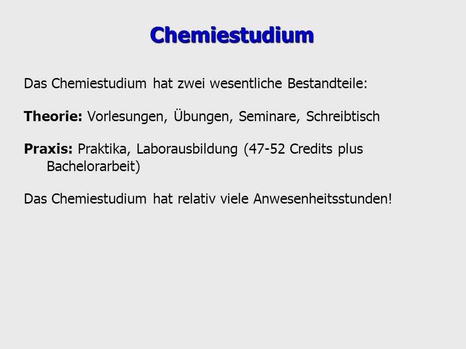 Chemiestudium Das Chemiestudium hat zwei wesentliche Bestandteile: Theorie: Vorlesungen, Übungen, Seminare, Schreibtisch Praxis: Praktika, Laborausbil