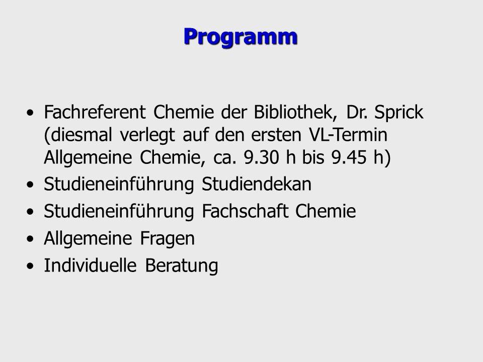 Programm Fachreferent Chemie der Bibliothek, Dr. Sprick (diesmal verlegt auf den ersten VL-Termin Allgemeine Chemie, ca. 9.30 h bis 9.45 h) Studienein