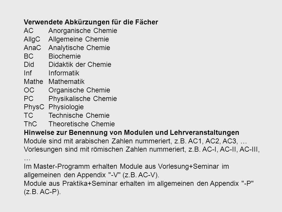 Verwendete Abkürzungen für die Fächer ACAnorganische Chemie AllgCAllgemeine Chemie AnaC Analytische Chemie BC Biochemie DidDidaktik der Chemie InfInfo