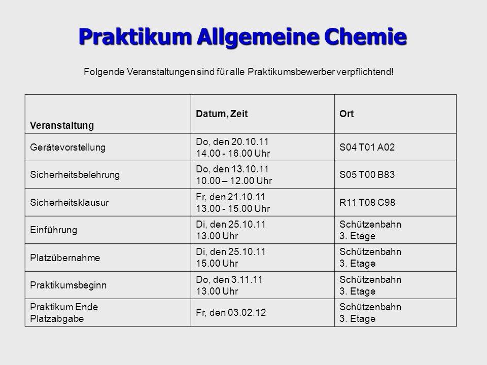 Folgende Veranstaltungen sind für alle Praktikumsbewerber verpflichtend! Praktikum Allgemeine Chemie Veranstaltung Datum, ZeitOrt Gerätevorstellung Do