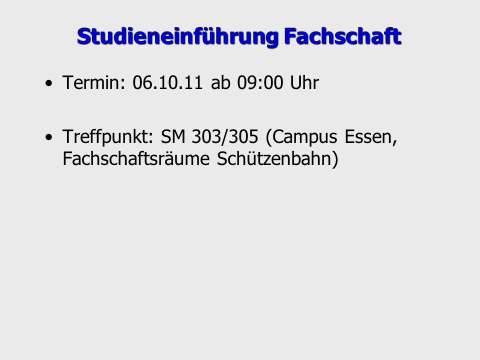 Studieneinführung Fachschaft Termin: 06.10.11 ab 09:00 Uhr Treffpunkt: SM 303/305 (Campus Essen, Fachschaftsräume Schützenbahn)