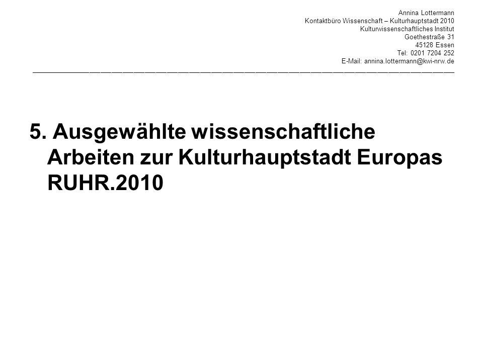 Annina Lottermann Kontaktbüro Wissenschaft – Kulturhauptstadt 2010 Kulturwissenschaftliches Institut Goethestraße 31 45128 Essen Tel: 0201 7204 252 E-