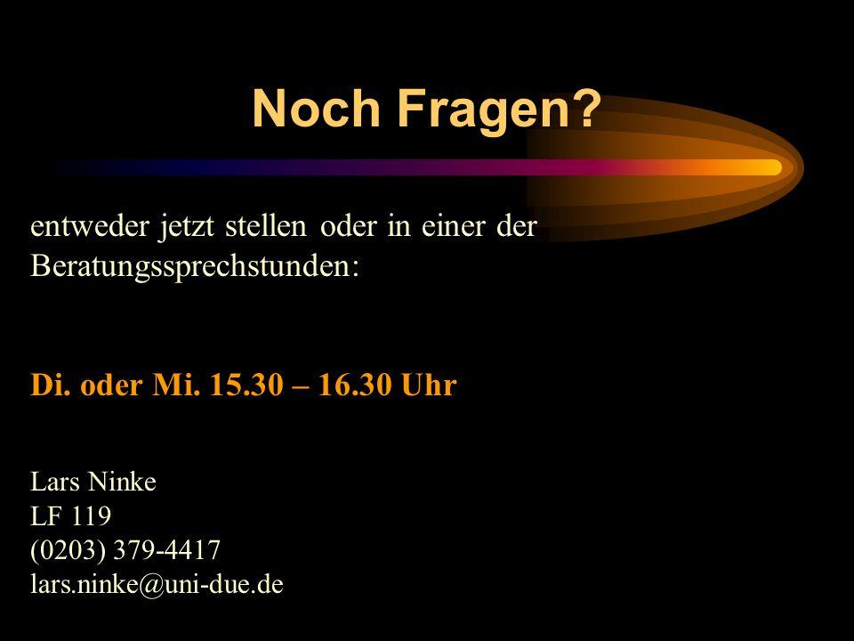 Noch Fragen? entweder jetzt stellen oder in einer der Beratungssprechstunden: Di. oder Mi. 15.30 – 16.30 Uhr Lars Ninke LF 119 (0203) 379-4417 lars.ni