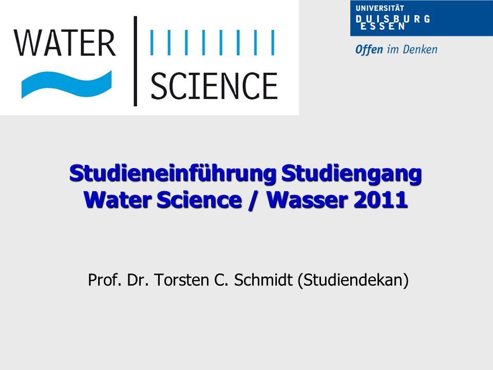 Studieneinführung Studiengang Water Science / Wasser 2011 Prof. Dr. Torsten C. Schmidt (Studiendekan)