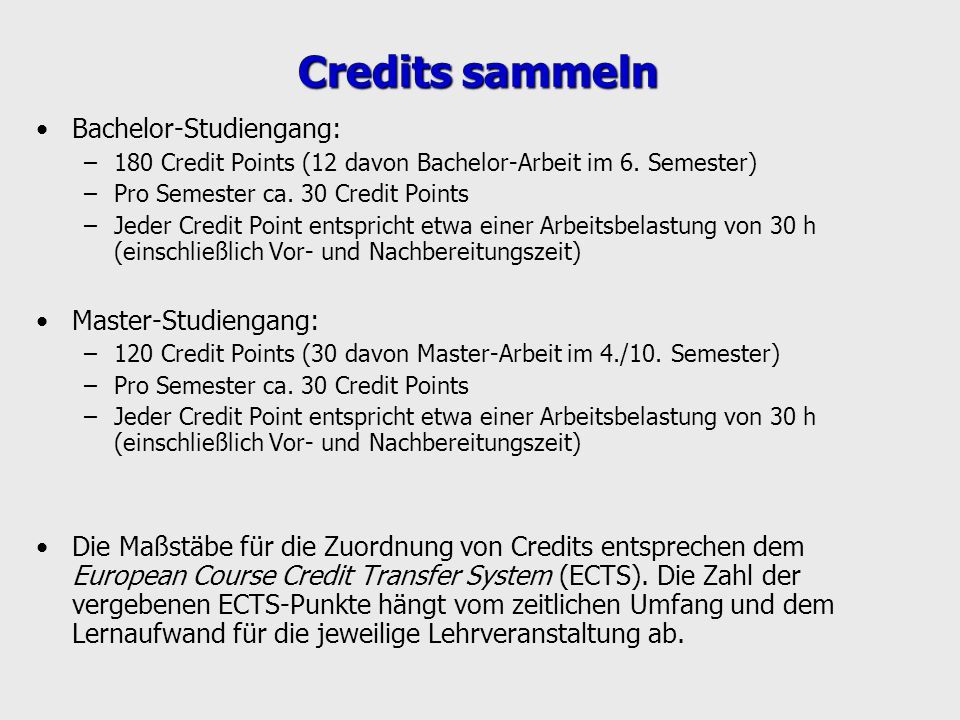 Credits sammeln Bachelor-Studiengang: –180 Credit Points (12 davon Bachelor-Arbeit im 6. Semester) –Pro Semester ca. 30 Credit Points –Jeder Credit Po