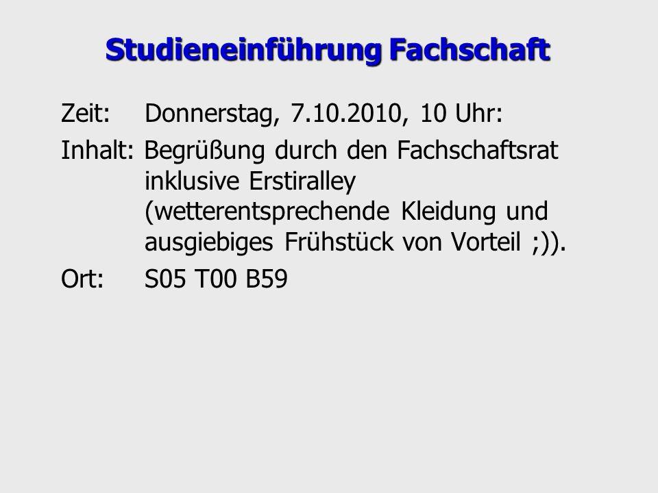 Studieneinführung Fachschaft Zeit: Donnerstag, 7.10.2010, 10 Uhr: Inhalt: Begrüßung durch den Fachschaftsrat inklusive Erstiralley (wetterentsprechend