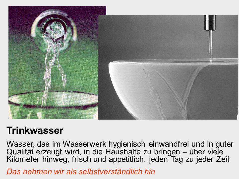 Trinkwasser Wasser, das im Wasserwerk hygienisch einwandfrei und in guter Qualität erzeugt wird, in die Haushalte zu bringen – über viele Kilometer hi