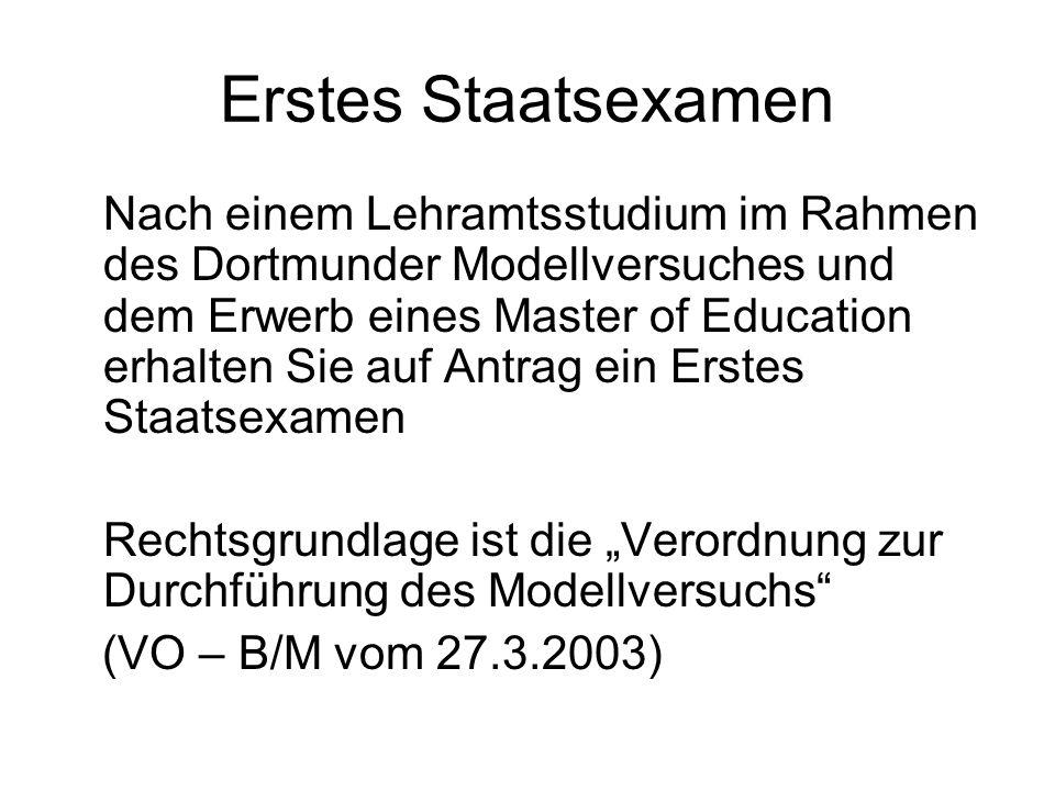 Erstes Staatsexamen Nach einem Lehramtsstudium im Rahmen des Dortmunder Modellversuches und dem Erwerb eines Master of Education erhalten Sie auf Antr