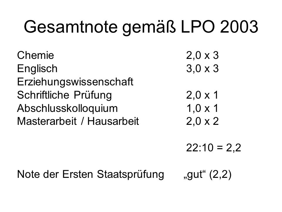 Gesamtnote gemäß LPO 2003 Chemie2,0 x 3 Englisch3,0 x 3 Erziehungswissenschaft Schriftliche Prüfung2,0 x 1 Abschlusskolloquium1,0 x 1 Masterarbeit / H