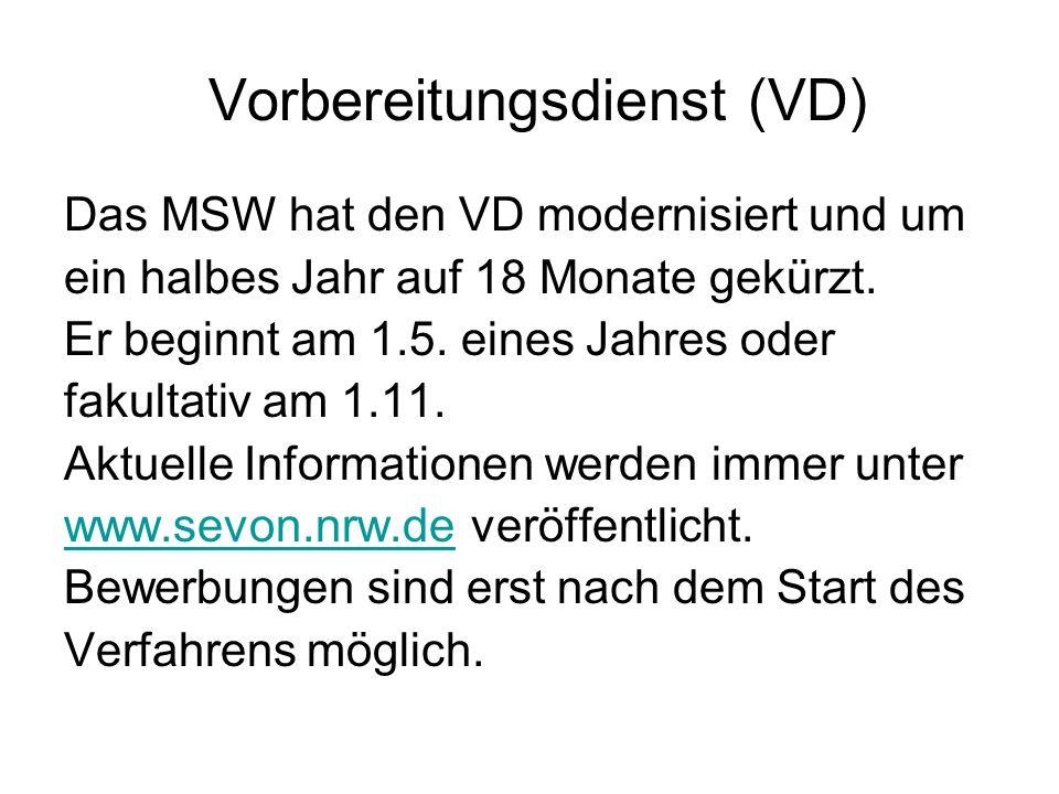 Vorbereitungsdienst (VD) Das MSW hat den VD modernisiert und um ein halbes Jahr auf 18 Monate gekürzt. Er beginnt am 1.5. eines Jahres oder fakultativ