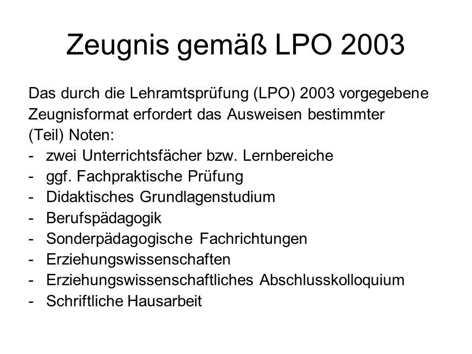 Zeugnis gemäß LPO 2003 Das durch die Lehramtsprüfung (LPO) 2003 vorgegebene Zeugnisformat erfordert das Ausweisen bestimmter (Teil) Noten: -zwei Unter