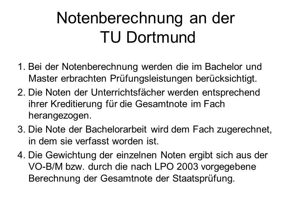Notenberechnung an der TU Dortmund 1. Bei der Notenberechnung werden die im Bachelor und Master erbrachten Prüfungsleistungen berücksichtigt. 2. Die N