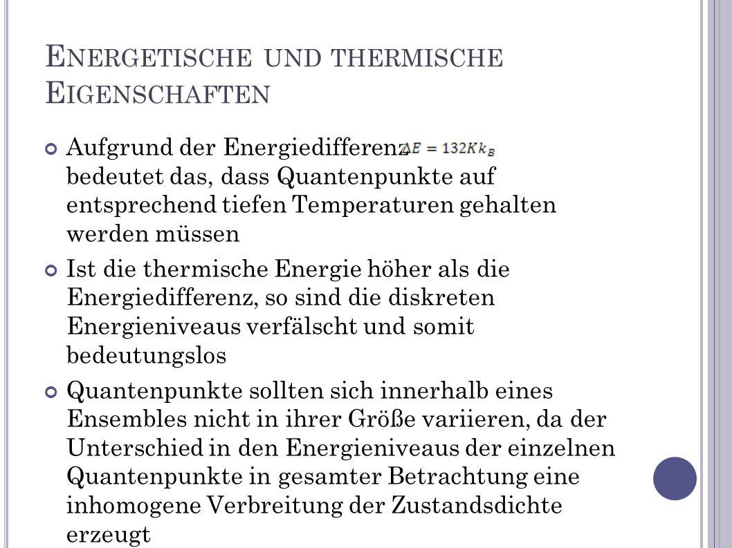 E NERGETISCHE UND THERMISCHE E IGENSCHAFTEN Aufgrund der Energiedifferenz bedeutet das, dass Quantenpunkte auf entsprechend tiefen Temperaturen gehalt