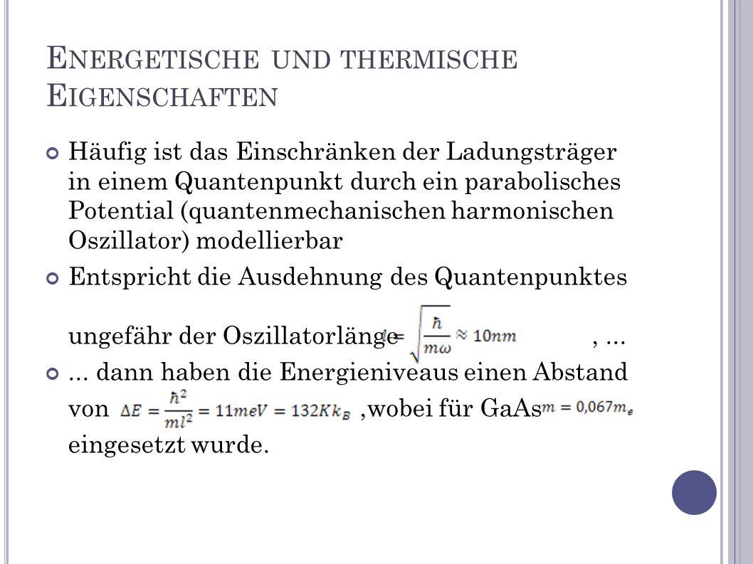 E NERGETISCHE UND THERMISCHE E IGENSCHAFTEN Häufig ist das Einschränken der Ladungsträger in einem Quantenpunkt durch ein parabolisches Potential (qua