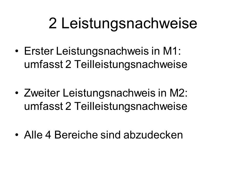 2 Leistungsnachweise Erster Leistungsnachweis in M1: umfasst 2 Teilleistungsnachweise Zweiter Leistungsnachweis in M2: umfasst 2 Teilleistungsnachweis