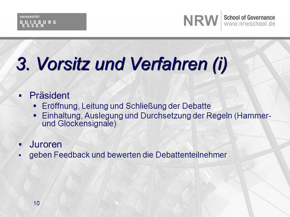 10 3. Vorsitz und Verfahren (i) Präsident Eröffnung, Leitung und Schließung der Debatte Einhaltung, Auslegung und Durchsetzung der Regeln (Hammer- und